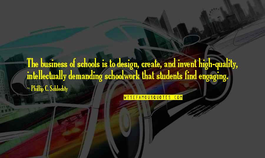 School From Students Quotes By Phillip C. Schlechty: The business of schools is to design, create,