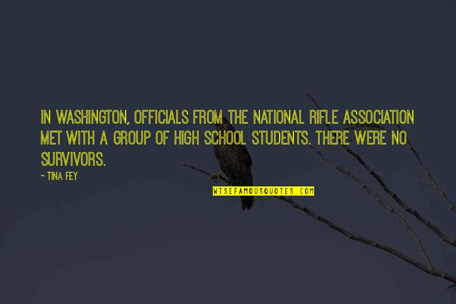 School From Students Quotes By Tina Fey: In Washington, officials from the National Rifle Association