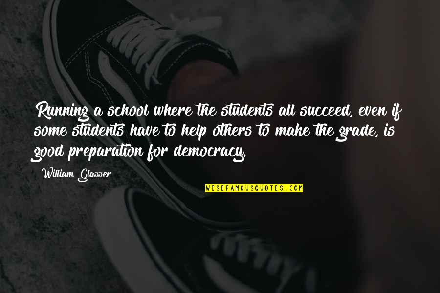 School From Students Quotes By William Glasser: Running a school where the students all succeed,