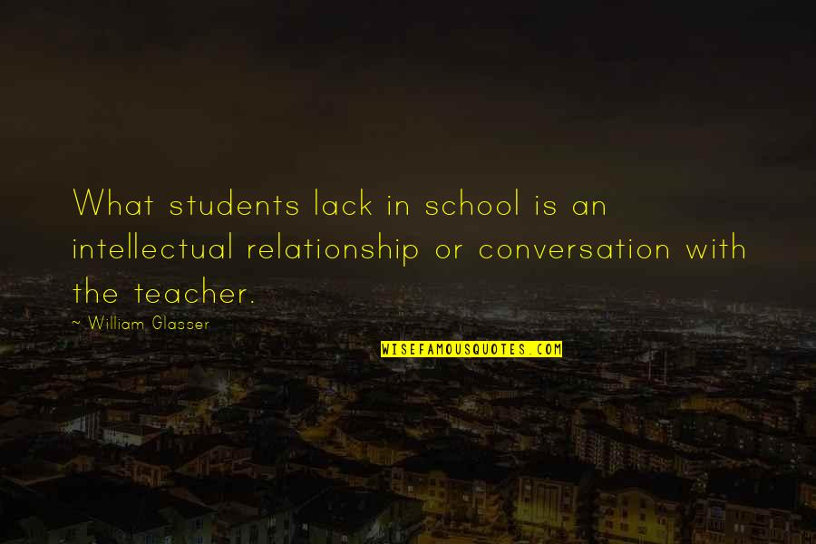 School From Students Quotes By William Glasser: What students lack in school is an intellectual