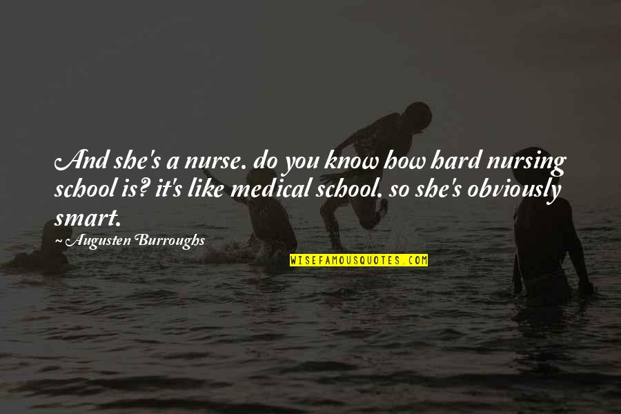 School Nurse Quotes By Augusten Burroughs: And she's a nurse. do you know how