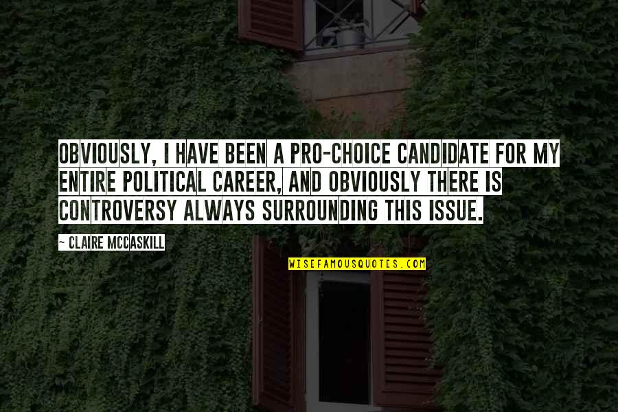 School Nurse Quotes By Claire McCaskill: Obviously, I have been a pro-choice candidate for