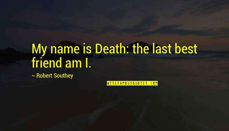 School Nurse Quotes By Robert Southey: My name is Death: the last best friend