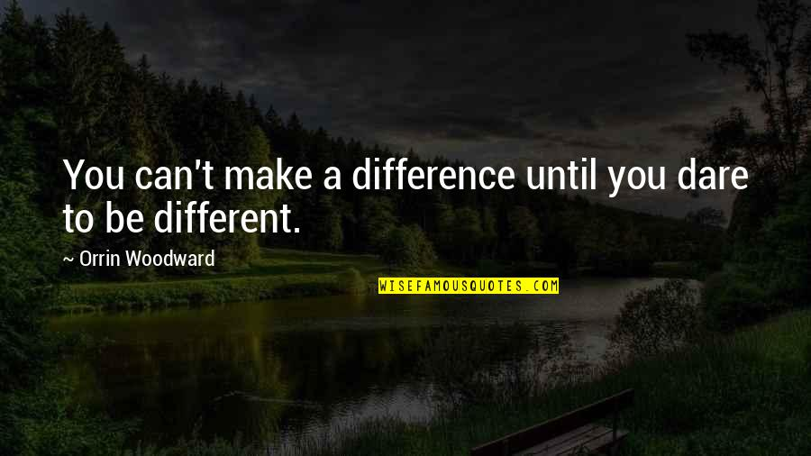 School Promotion Quotes By Orrin Woodward: You can't make a difference until you dare