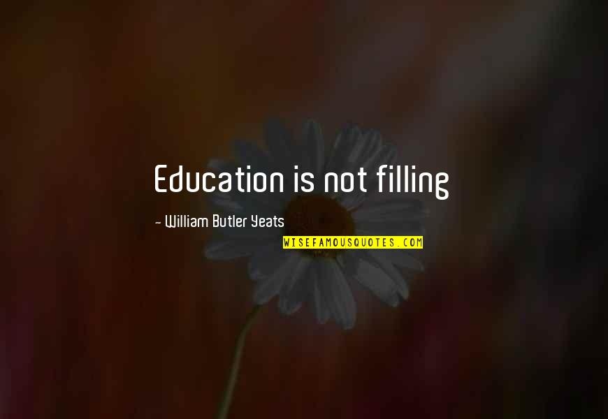 School Promotion Quotes By William Butler Yeats: Education is not filling