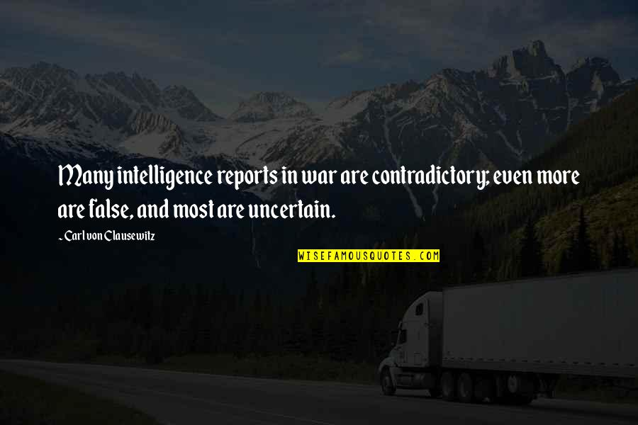 School Publication Quotes By Carl Von Clausewitz: Many intelligence reports in war are contradictory; even