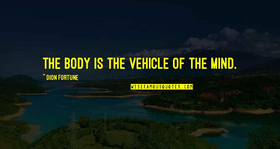School Publication Quotes By Dion Fortune: The body is the vehicle of the mind.