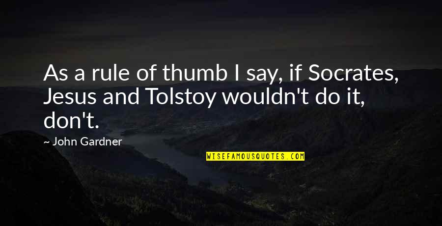 School Publication Quotes By John Gardner: As a rule of thumb I say, if