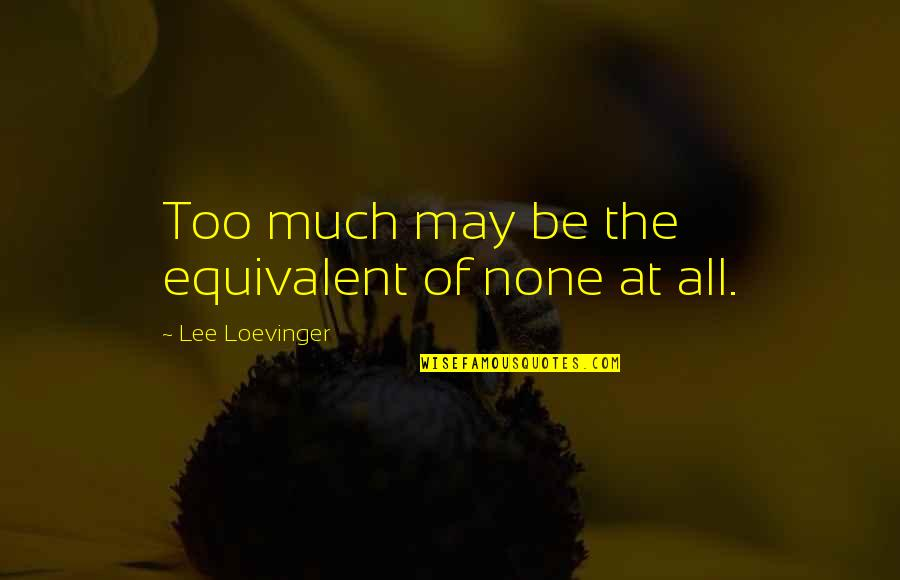 School Publication Quotes By Lee Loevinger: Too much may be the equivalent of none