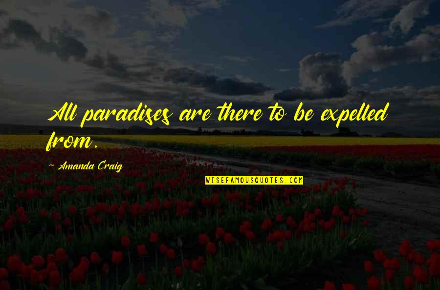 School Quotes By Amanda Craig: All paradises are there to be expelled from.