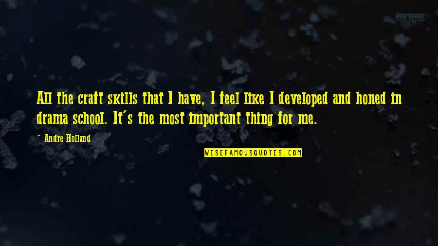 School Quotes By Andre Holland: All the craft skills that I have, I