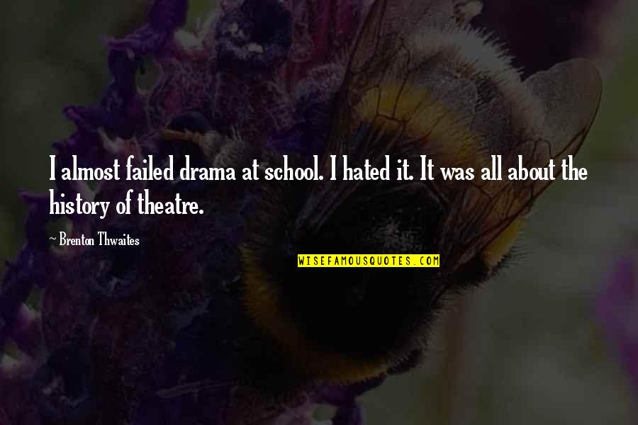School Quotes By Brenton Thwaites: I almost failed drama at school. I hated