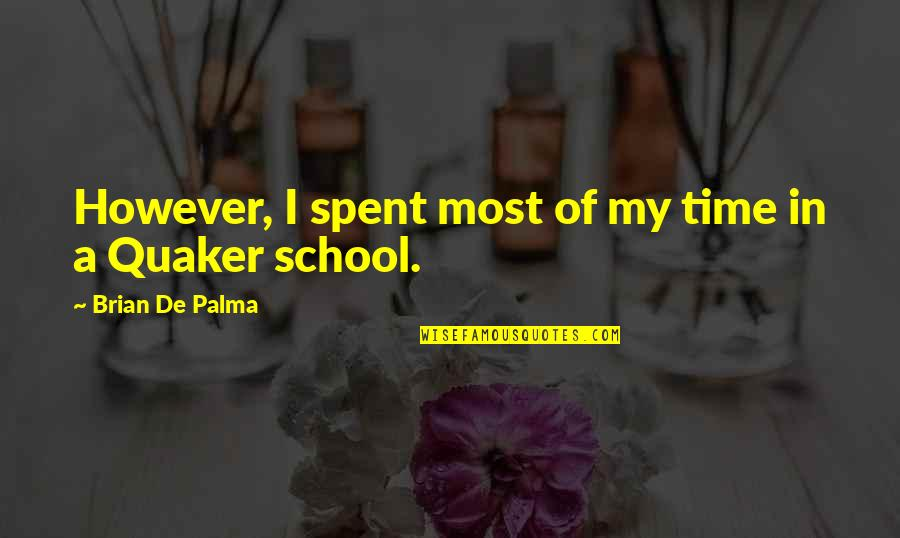 School Quotes By Brian De Palma: However, I spent most of my time in