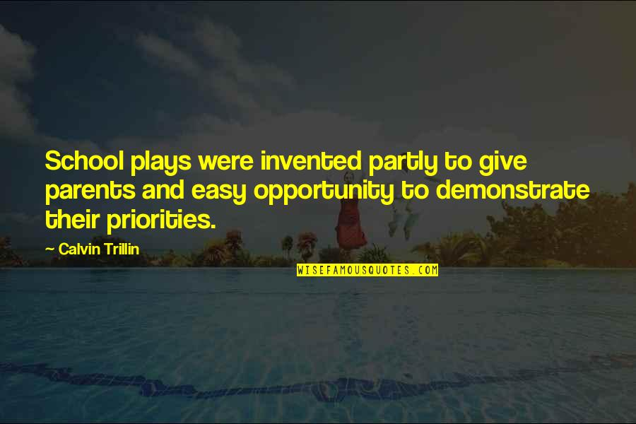 School Quotes By Calvin Trillin: School plays were invented partly to give parents