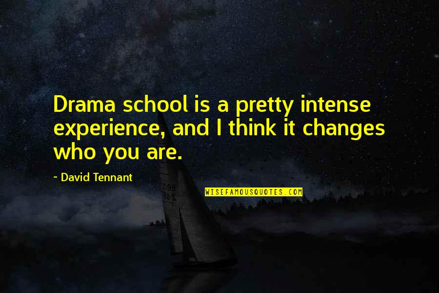 School Quotes By David Tennant: Drama school is a pretty intense experience, and