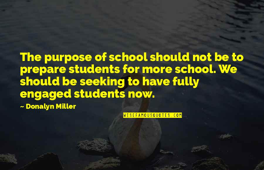 School Quotes By Donalyn Miller: The purpose of school should not be to