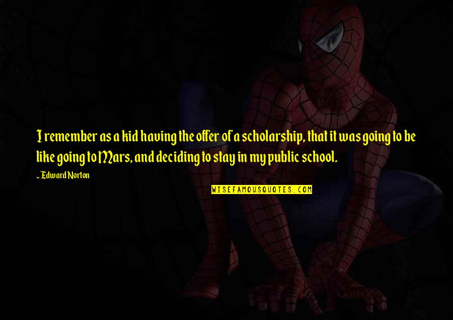 School Quotes By Edward Norton: I remember as a kid having the offer