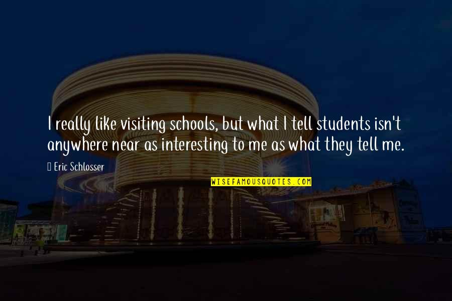 School Quotes By Eric Schlosser: I really like visiting schools, but what I