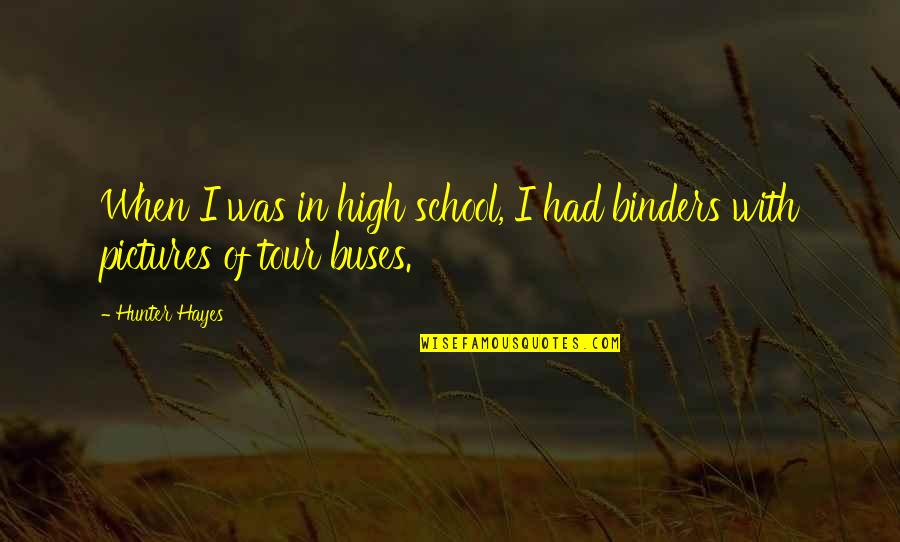 School Quotes By Hunter Hayes: When I was in high school, I had