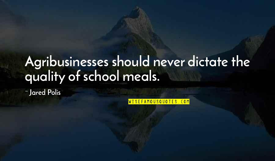 School Quotes By Jared Polis: Agribusinesses should never dictate the quality of school