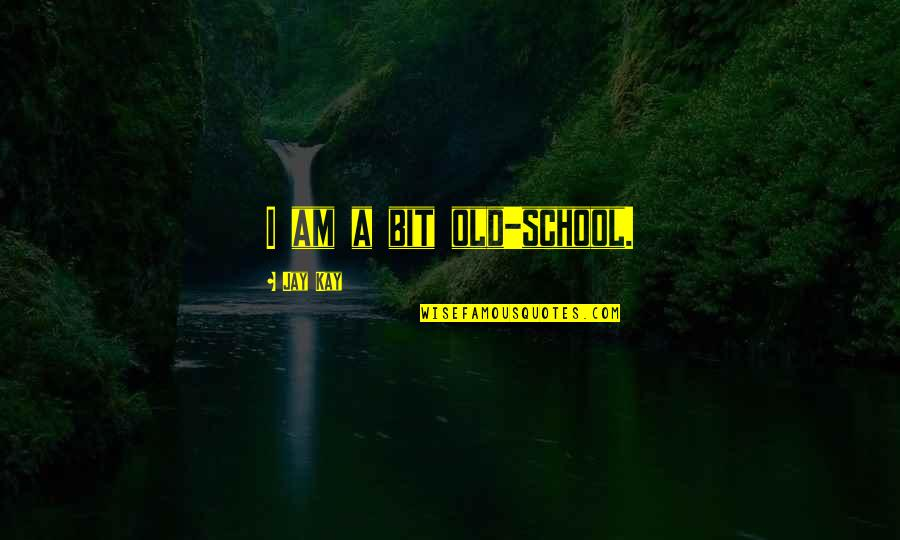School Quotes By Jay Kay: I am a bit old-school.