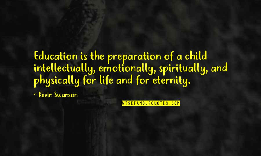 School Quotes By Kevin Swanson: Education is the preparation of a child intellectually,