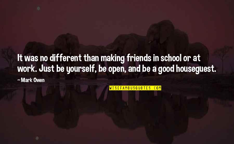 School Quotes By Mark Owen: It was no different than making friends in