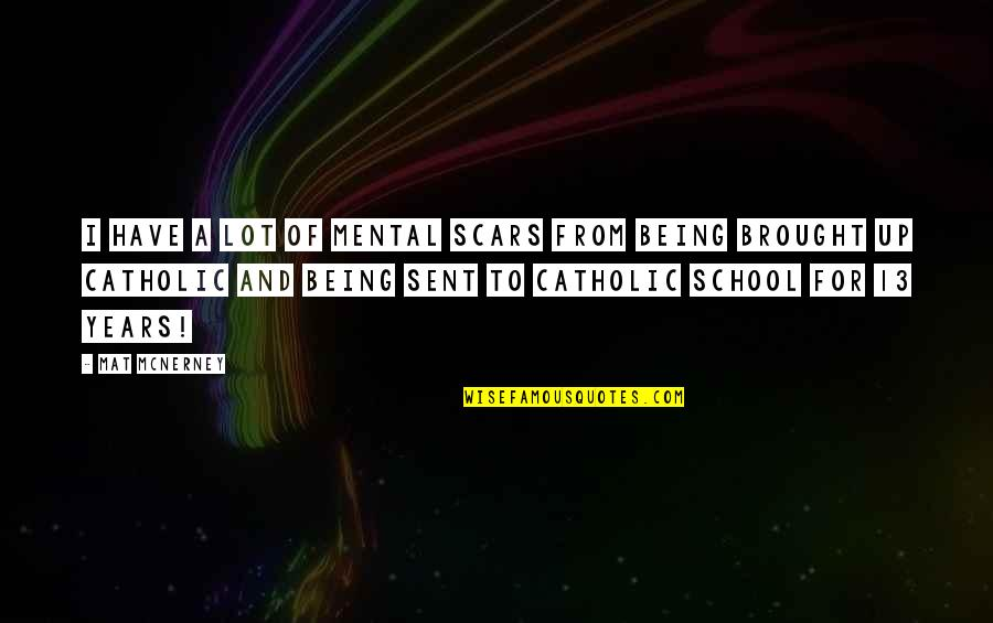 School Quotes By Mat McNerney: I have a lot of mental scars from