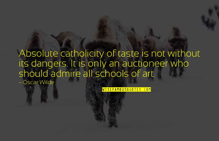 School Quotes By Oscar Wilde: Absolute catholicity of taste is not without its