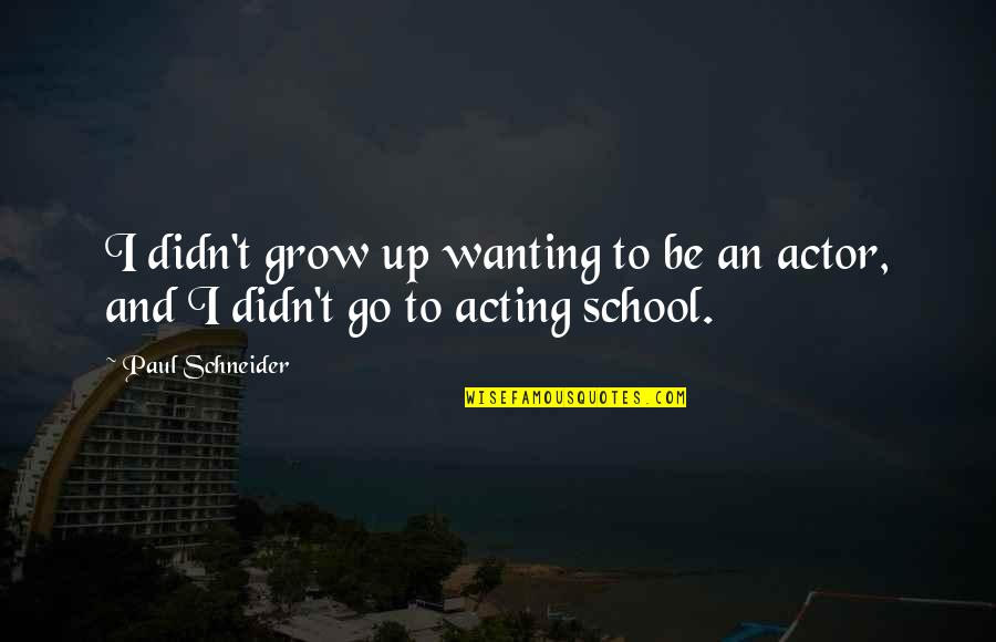 School Quotes By Paul Schneider: I didn't grow up wanting to be an