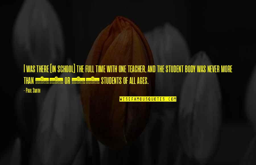 School Quotes By Paul Smith: I was there [in school] the full time