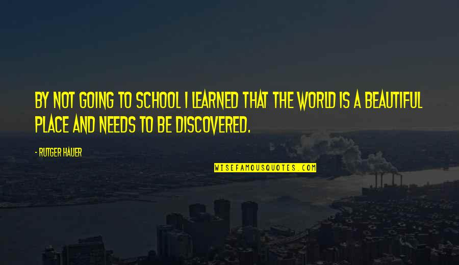 School Quotes By Rutger Hauer: By not going to school I learned that