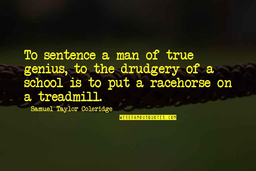 School Quotes By Samuel Taylor Coleridge: To sentence a man of true genius, to