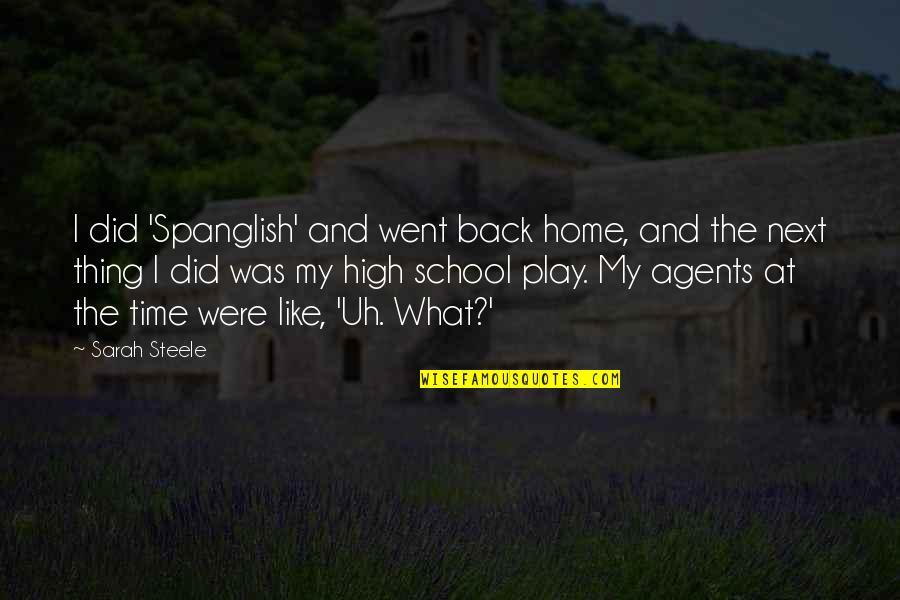 School Quotes By Sarah Steele: I did 'Spanglish' and went back home, and