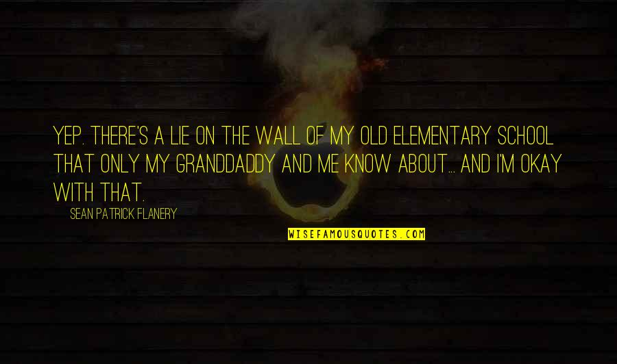 School Quotes By Sean Patrick Flanery: Yep. There's a lie on the wall of