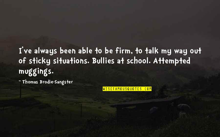 School Quotes By Thomas Brodie-Sangster: I've always been able to be firm, to