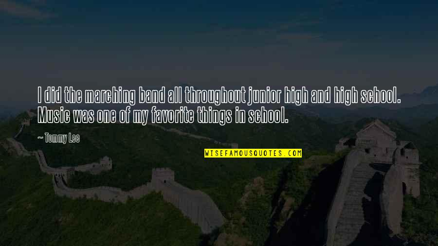 School Quotes By Tommy Lee: I did the marching band all throughout junior