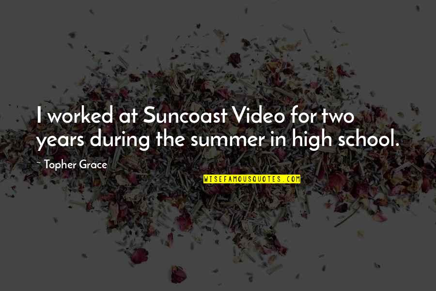 School Quotes By Topher Grace: I worked at Suncoast Video for two years