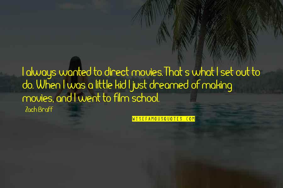 School Quotes By Zach Braff: I always wanted to direct movies. That's what