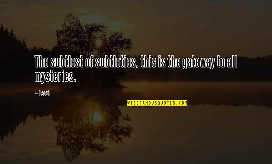 School Slogans Quotes By Laozi: The subtlest of subtleties, this is the gateway