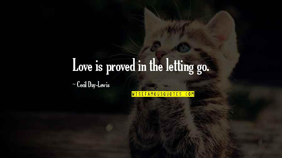 School Starting Early Quotes By Cecil Day-Lewis: Love is proved in the letting go.