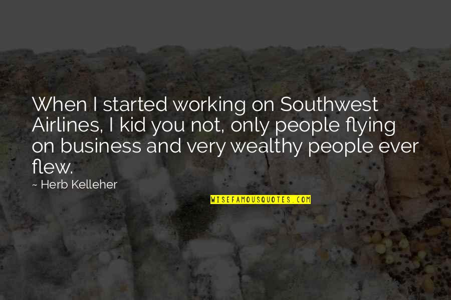 School Starting Early Quotes By Herb Kelleher: When I started working on Southwest Airlines, I