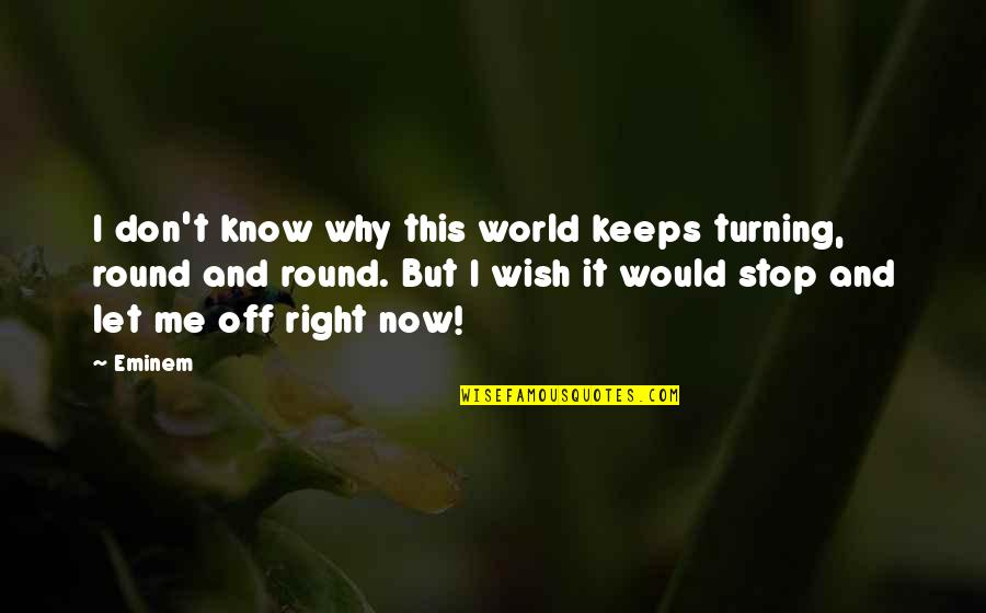 Schoolmates Reunion Quotes By Eminem: I don't know why this world keeps turning,