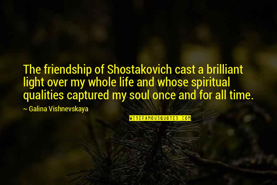 Schoolmates Reunion Quotes By Galina Vishnevskaya: The friendship of Shostakovich cast a brilliant light