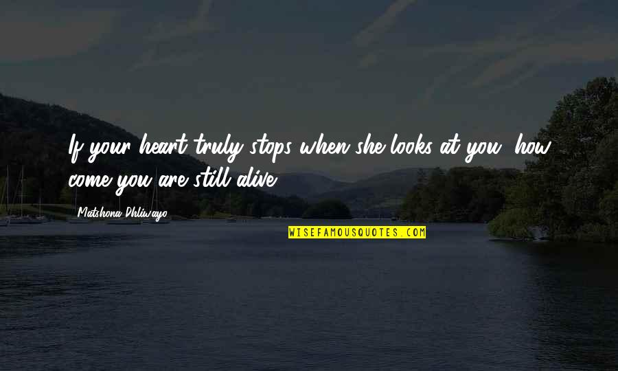 Schoolmates Reunion Quotes By Matshona Dhliwayo: If your heart truly stops when she looks