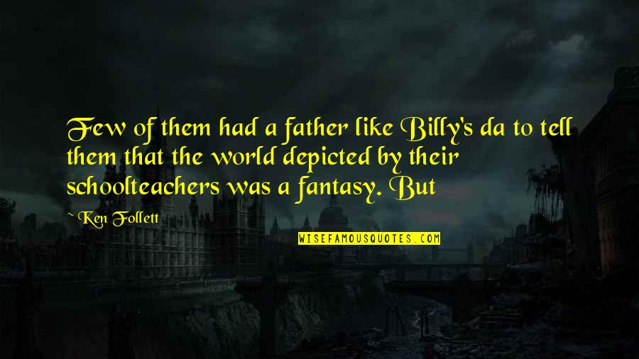 Schoolteachers Quotes By Ken Follett: Few of them had a father like Billy's