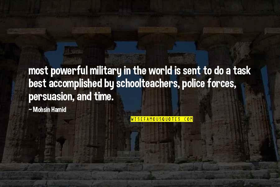 Schoolteachers Quotes By Mohsin Hamid: most powerful military in the world is sent