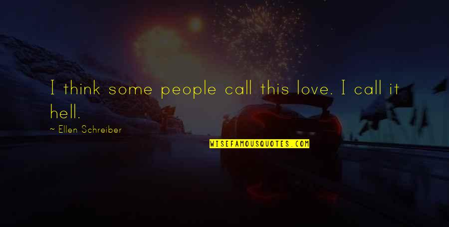 Schreiber Quotes By Ellen Schreiber: I think some people call this love. I