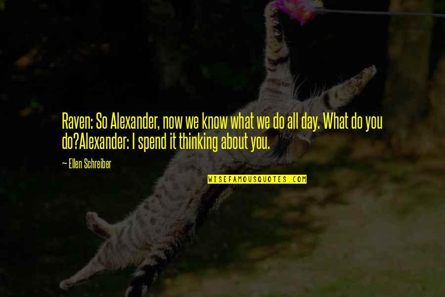 Schreiber Quotes By Ellen Schreiber: Raven: So Alexander, now we know what we