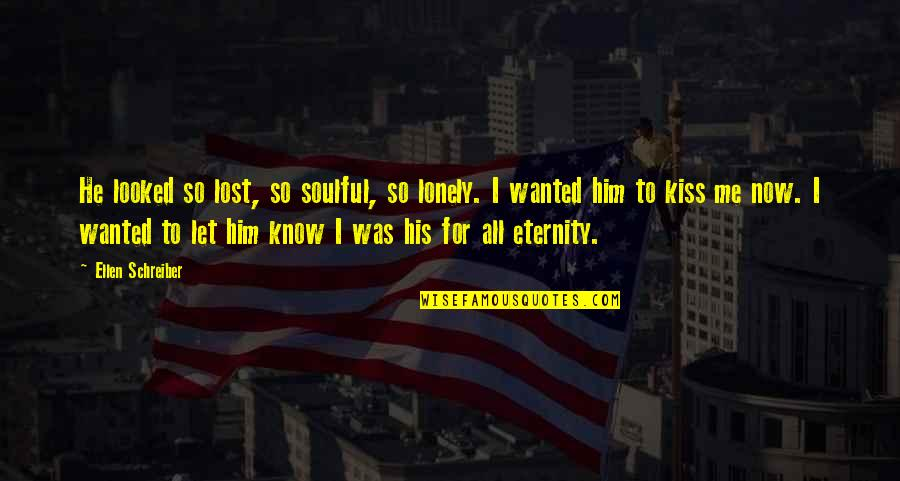 Schreiber Quotes By Ellen Schreiber: He looked so lost, so soulful, so lonely.